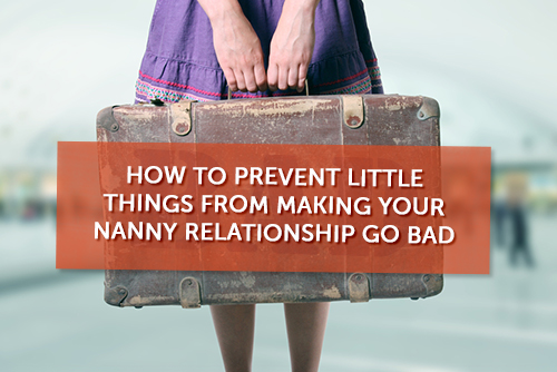 How-to-Prevent-Little-Things-from-Making-Your-Nanny-Relationship-Go-Bad
