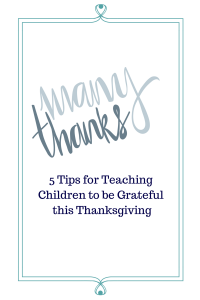 5 Tips for Teaching Thanfulness